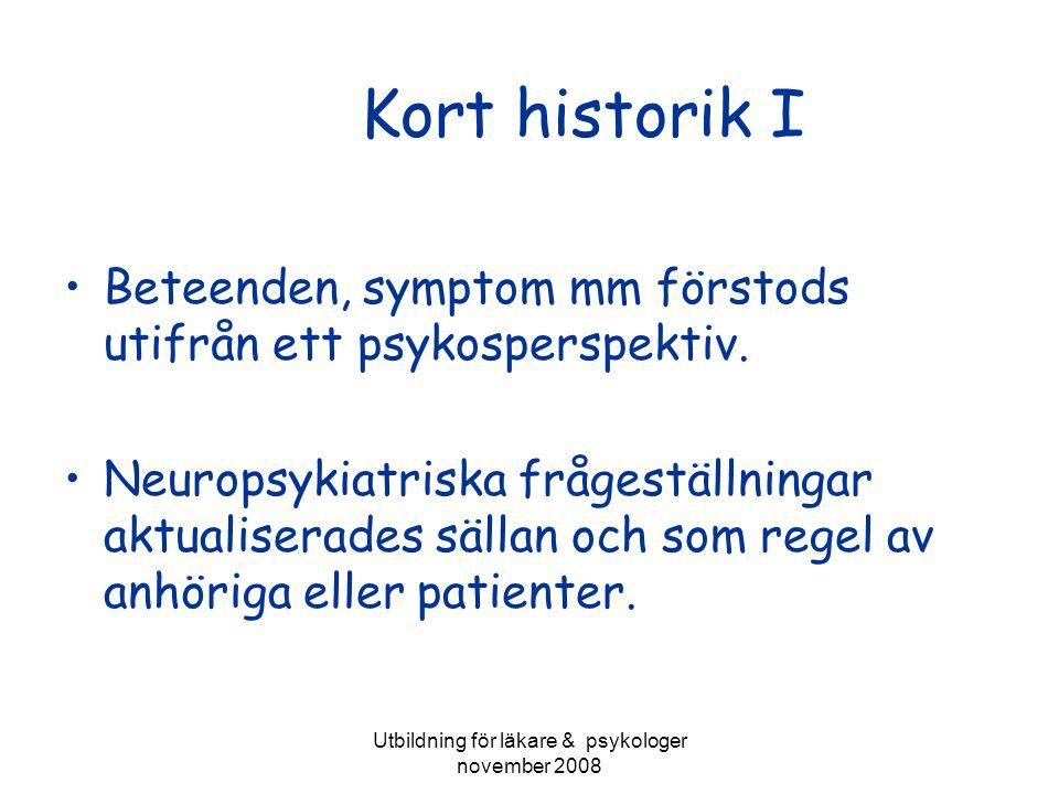 Utbildning för läkare & psykologer november 2008 Kort historik I Beteenden, symptom mm förstods utifrån ett psykosperspektiv. Neuropsykiatriska fråges