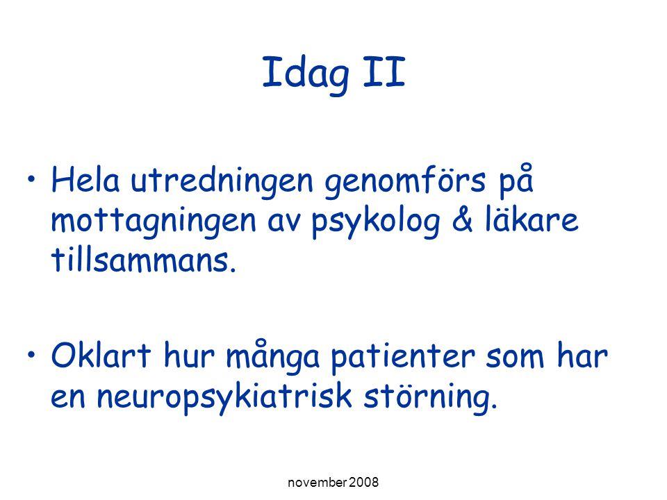 Utbildning för läkare & psykologer november 2008 Idag II Hela utredningen genomförs på mottagningen av psykolog & läkare tillsammans. Oklart hur många