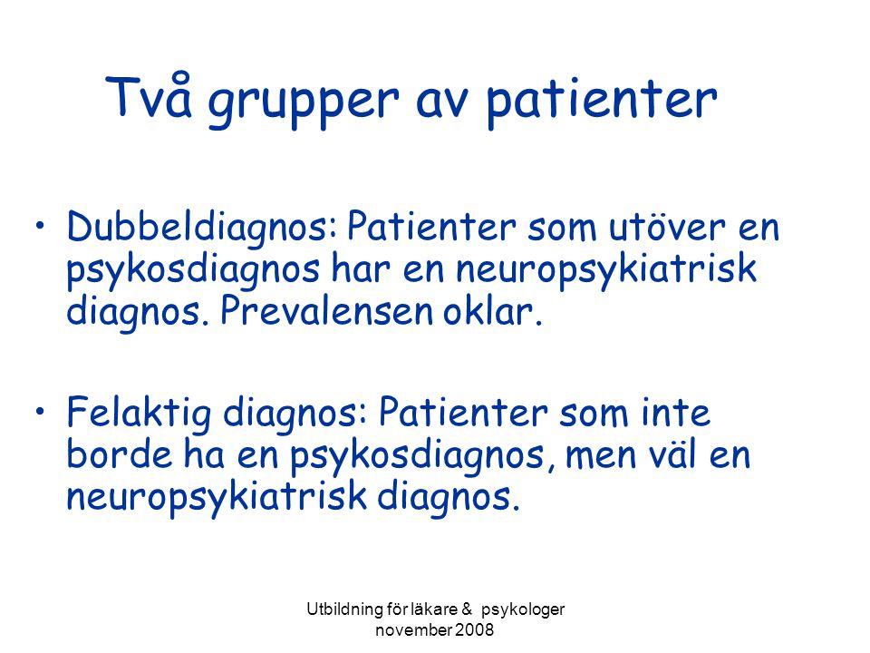Utbildning för läkare & psykologer november 2008 Två grupper av patienter I Dubbeldiagnos: Patienter som utöver en psykosdiagnos har en neuropsykiatri