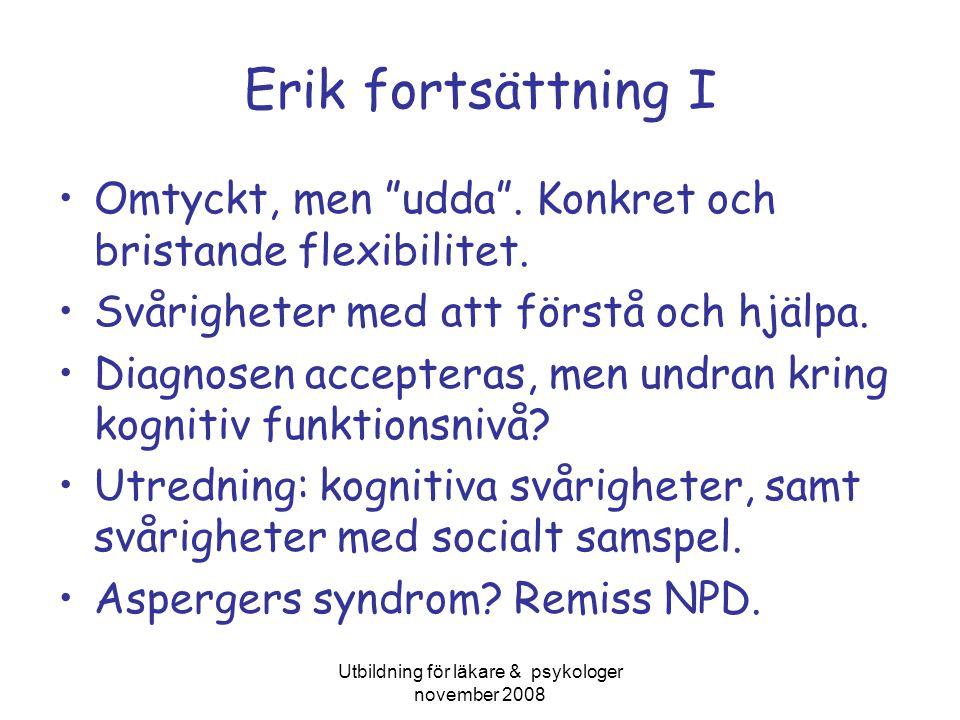 """Utbildning för läkare & psykologer november 2008 Erik fortsättning I Omtyckt, men """"udda"""". Konkret och bristande flexibilitet. Svårigheter med att förs"""