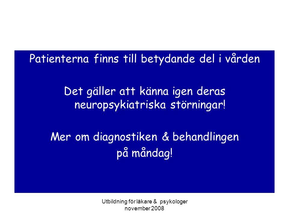 Utbildning för läkare & psykologer november 2008 Patienterna finns till betydande del i vården Det gäller att känna igen deras neuropsykiatriska störn