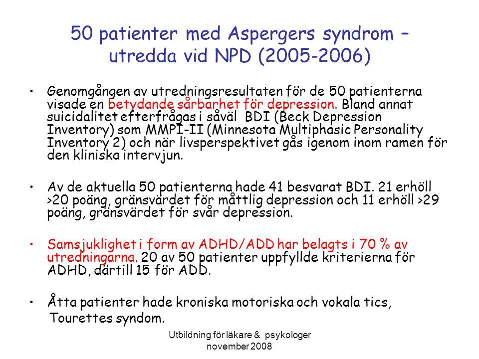 Utbildning för läkare & psykologer november 2008 50 patienter med Aspergers syndrom – utredda vid NPD (2005-2006) Genomgången av utredningsresultaten