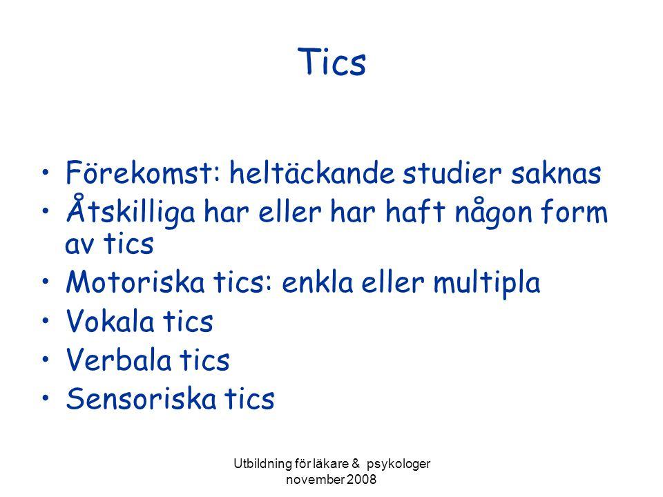 Utbildning för läkare & psykologer november 2008 Tics Förekomst: heltäckande studier saknas Åtskilliga har eller har haft någon form av tics Motoriska