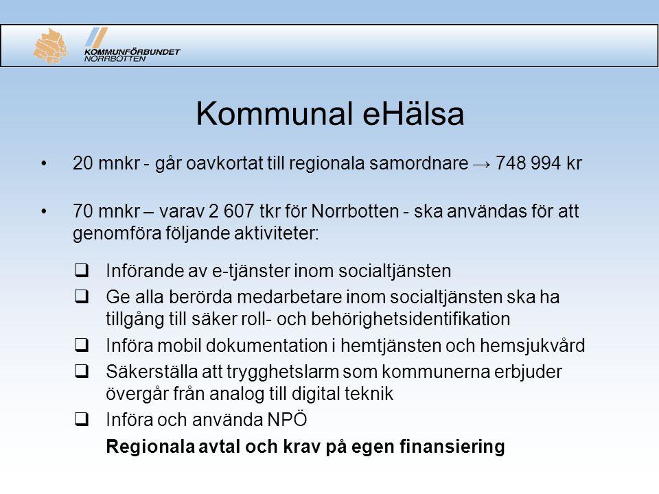 Kommunal eHälsa 20 mnkr - går oavkortat till regionala samordnare → 748 994 kr 70 mnkr – varav 2 607 tkr för Norrbotten - ska användas för att genomfö