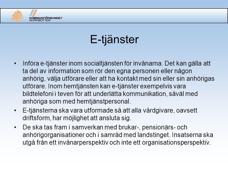E-tjänster Införa e-tjänster inom socialtjänsten för invånarna. Det kan gälla att ta del av information som rör den egna personen eller någon anhörig,
