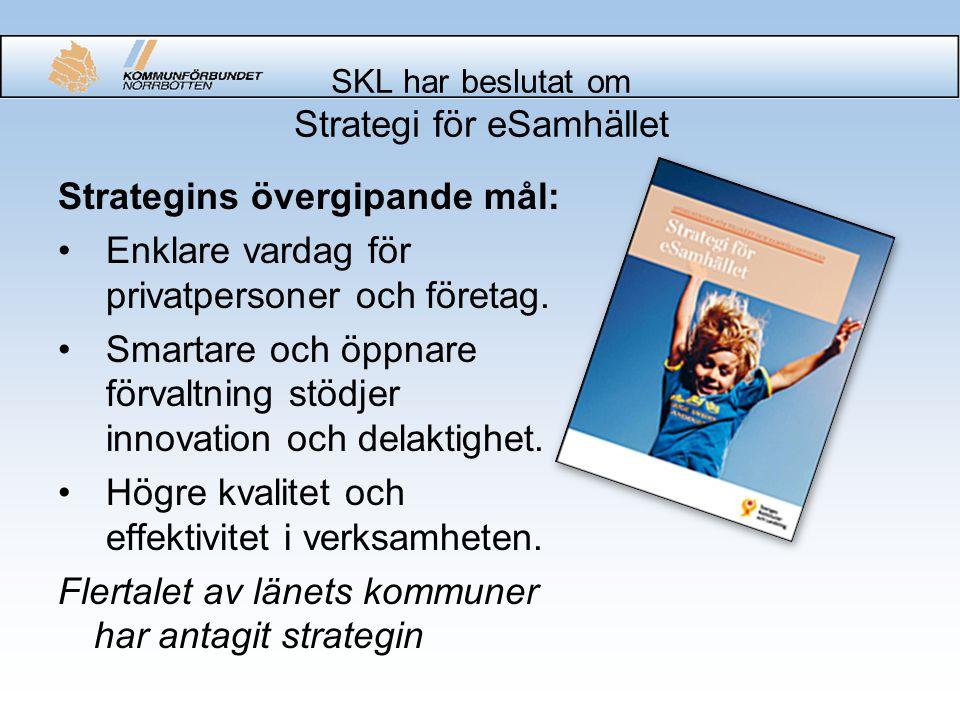 SKL har beslutat om Strategi för eSamhället Strategins övergipande mål: Enklare vardag för privatpersoner och företag. Smartare och öppnare förvaltnin