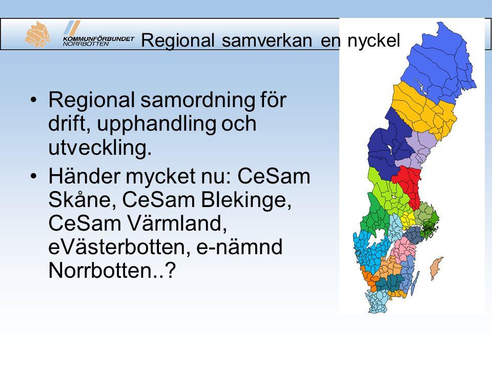 Regional samverkan en nyckel Regional samordning för drift, upphandling och utveckling. Händer mycket nu: CeSam Skåne, CeSam Blekinge, CeSam Värmland,