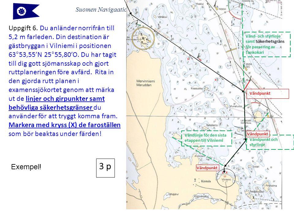 Suomen Navigaatioliitto – Finlands Navigationsförbund rf 2014 Uppgift 6. Du anländer norrifrån till 5,2 m farleden. Din destination är gästbryggan i V