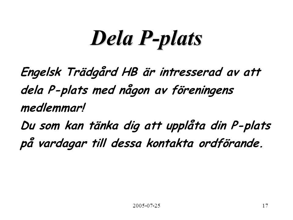 2005-07-2517 Dela P-plats Engelsk Trädgård HB är intresserad av att dela P-plats med någon av föreningens medlemmar.