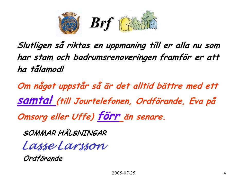 2005-07-2515 Bastun I samband med badrumsrenovering skall bastun utnyttjas av de som är i behov av det då de saknar vatten och avlopp i sin lägenhet.