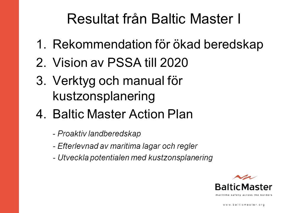 Resultat från Baltic Master I 1.Rekommendation för ökad beredskap 2.Vision av PSSA till 2020 3.Verktyg och manual för kustzonsplanering 4.Baltic Master Action Plan - Proaktiv landberedskap - Efterlevnad av maritima lagar och regler - Utveckla potentialen med kustzonsplanering