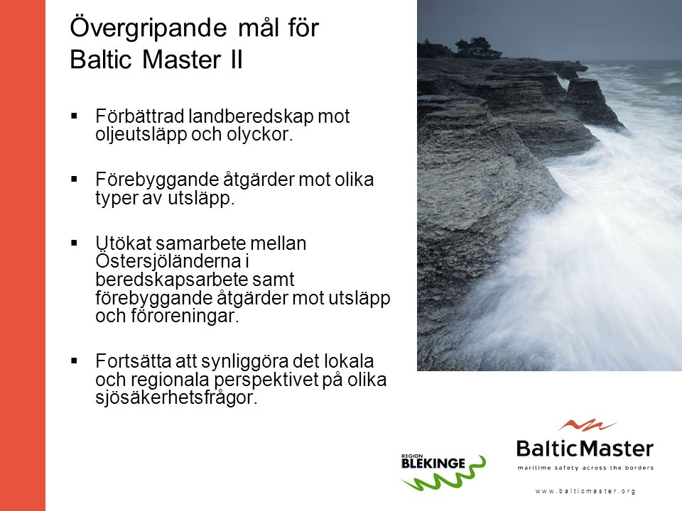 w w w. b a l t i c m a s t e r. o r g Övergripande mål för Baltic Master II  Förbättrad landberedskap mot oljeutsläpp och olyckor.  Förebyggande åtg
