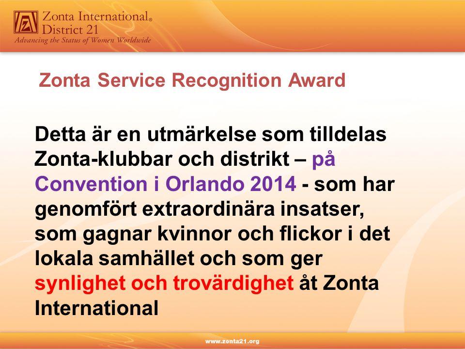 Detta är en utmärkelse som tilldelas Zonta-klubbar och distrikt – på Convention i Orlando 2014 - som har genomfört extraordinära insatser, som gagnar kvinnor och flickor i det lokala samhället och som ger synlighet och trovärdighet åt Zonta International Zonta Service Recognition Award