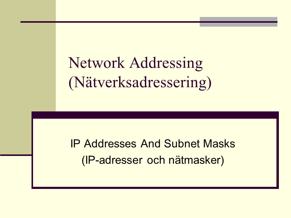Network Addressing (Nätverksadressering) IP Addresses And Subnet Masks (IP-adresser och nätmasker)