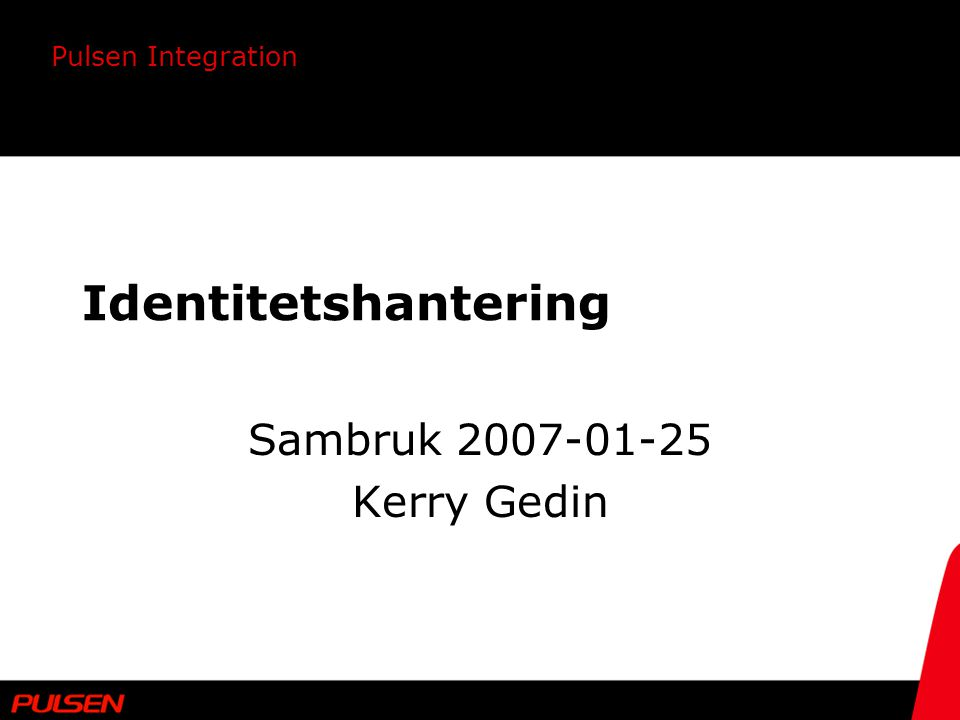 Identitetshantering Sambruk 2007-01-25 Kerry Gedin