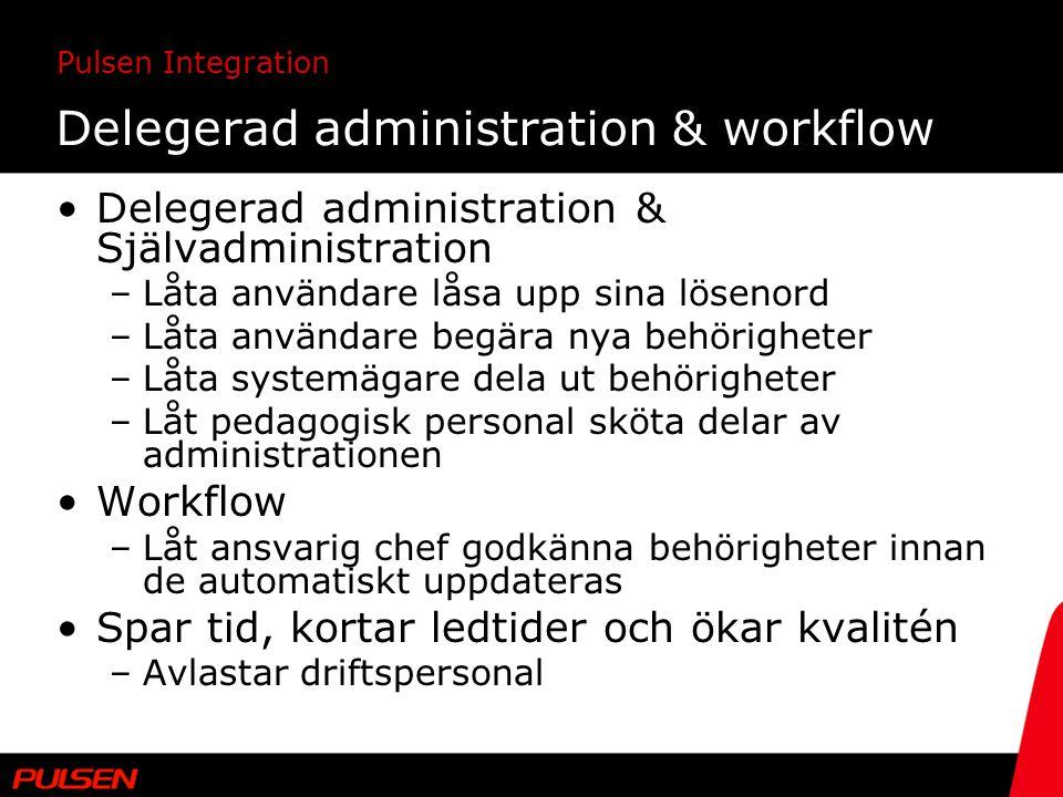 Pulsen Integration Delegerad administration & workflow Delegerad administration & Självadministration –Låta användare låsa upp sina lösenord –Låta anv