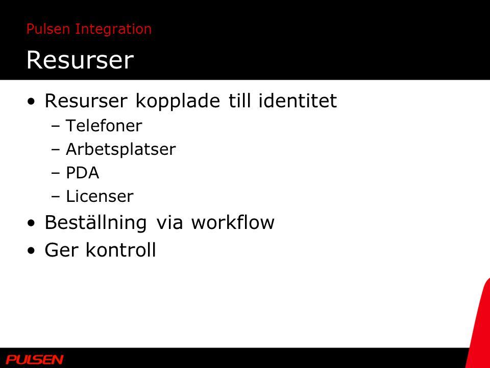 Pulsen Integration Resurser Resurser kopplade till identitet –Telefoner –Arbetsplatser –PDA –Licenser Beställning via workflow Ger kontroll