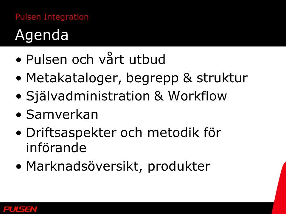 Pulsen Integration Agenda Pulsen och vårt utbud Metakataloger, begrepp & struktur Självadministration & Workflow Samverkan Driftsaspekter och metodik