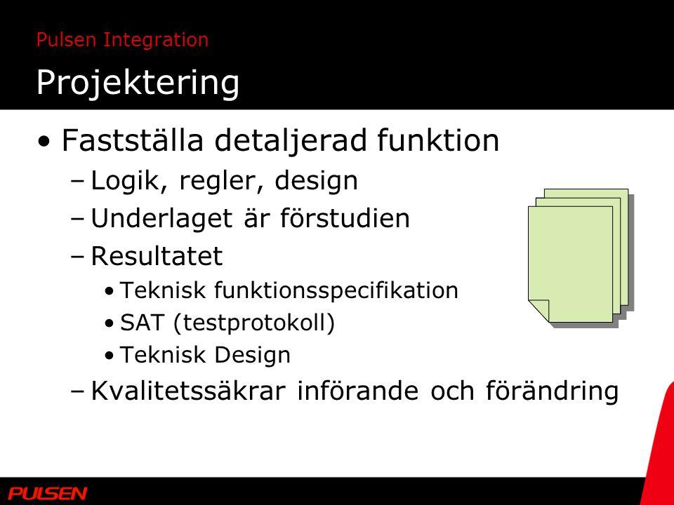 Pulsen Integration Projektering Fastställa detaljerad funktion –Logik, regler, design –Underlaget är förstudien –Resultatet Teknisk funktionsspecifika
