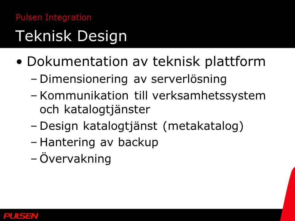 Pulsen Integration Teknisk Design Dokumentation av teknisk plattform –Dimensionering av serverlösning –Kommunikation till verksamhetssystem och katalo