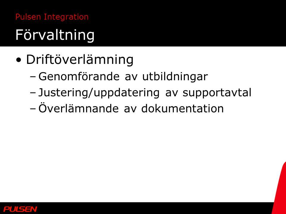 Pulsen Integration Förvaltning Driftöverlämning –Genomförande av utbildningar –Justering/uppdatering av supportavtal –Överlämnande av dokumentation