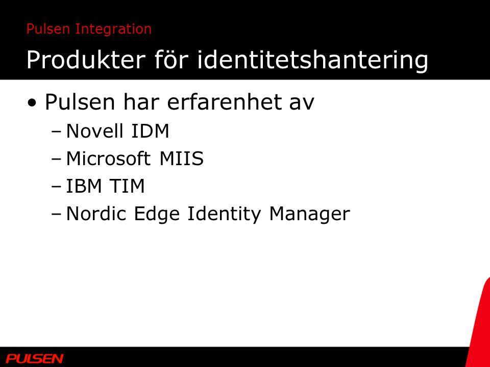 Pulsen Integration Produkter för identitetshantering Pulsen har erfarenhet av –Novell IDM –Microsoft MIIS –IBM TIM –Nordic Edge Identity Manager