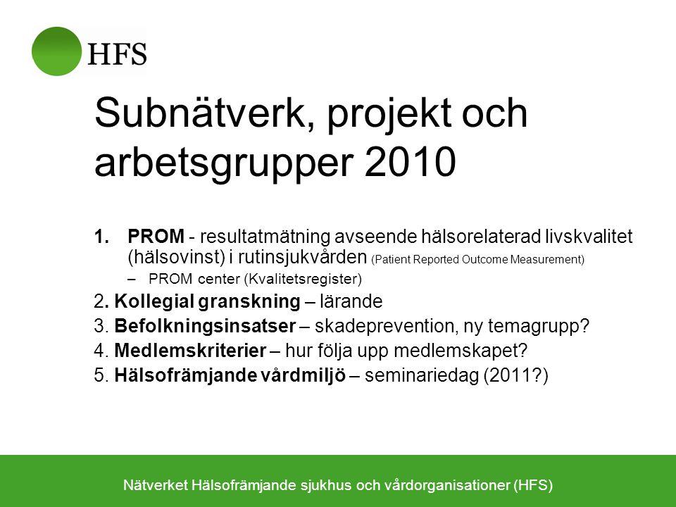 Subnätverk, projekt och arbetsgrupper 2010 1.PROM - resultatmätning avseende hälsorelaterad livskvalitet (hälsovinst) i rutinsjukvården (Patient Repor