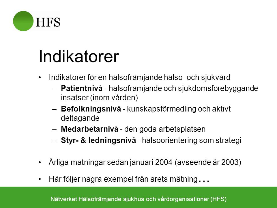 Indikatorer Indikatorer för en hälsofrämjande hälso- och sjukvård –Patientnivå - hälsofrämjande och sjukdomsförebyggande insatser (inom vården) –Befol
