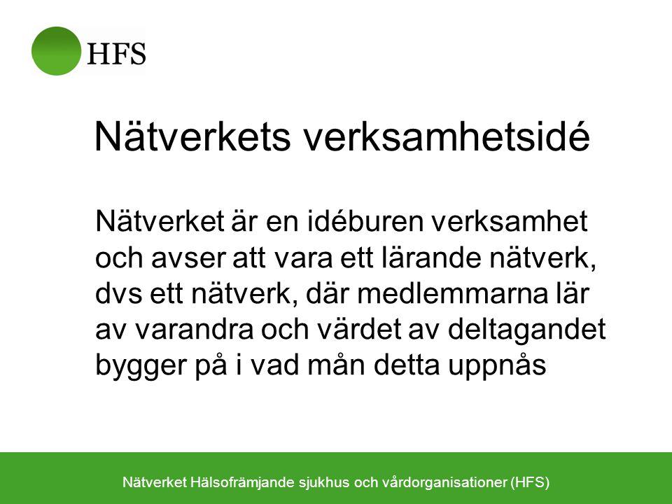 Strategiska mål - yttre Ökad insikt om behovet av en hälsofrämjande hälso- och sjukvård Nätverket Hälsofrämjande sjukhus och vårdorganisationer (HFS)