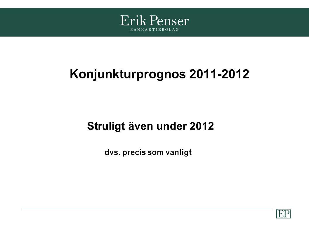 Konjunkturprognos 2011-2012 Struligt även under 2012 dvs. precis som vanligt