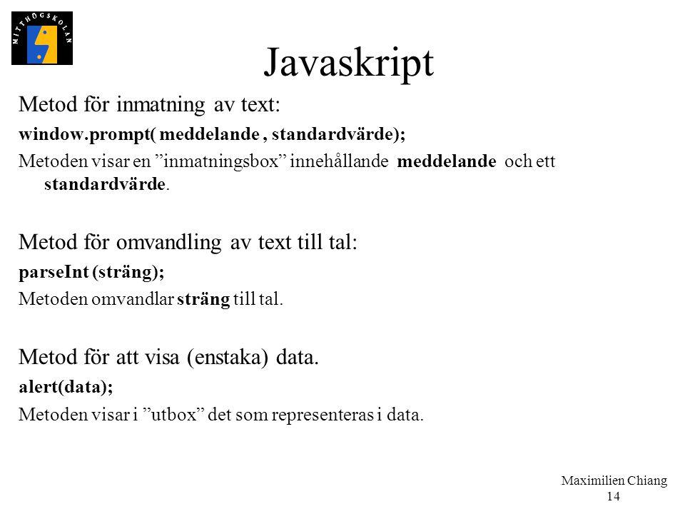 """Maximilien Chiang 14 Javaskript Metod för inmatning av text: window.prompt( meddelande, standardvärde); Metoden visar en """"inmatningsbox"""" innehållande"""
