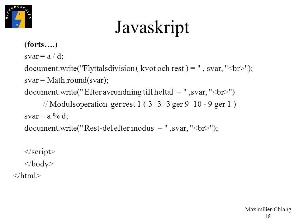 Maximilien Chiang 18 Javaskript (forts….) svar = a / d; document.write(