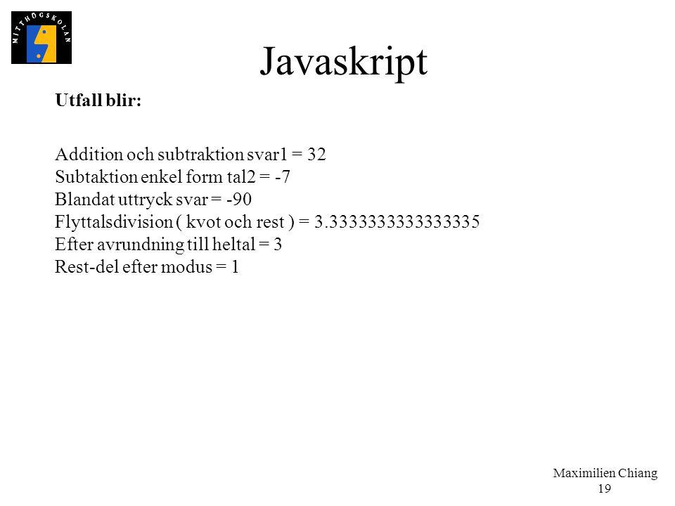 Maximilien Chiang 19 Javaskript Utfall blir: Addition och subtraktion svar1 = 32 Subtaktion enkel form tal2 = -7 Blandat uttryck svar = -90 Flyttalsdi