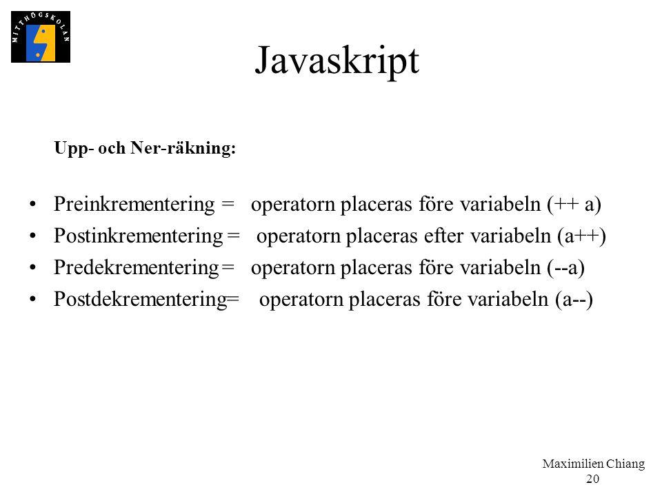Maximilien Chiang 20 Javaskript Upp- och Ner-räkning: Preinkrementering= operatorn placeras före variabeln (++ a) Postinkrementering= operatorn placer
