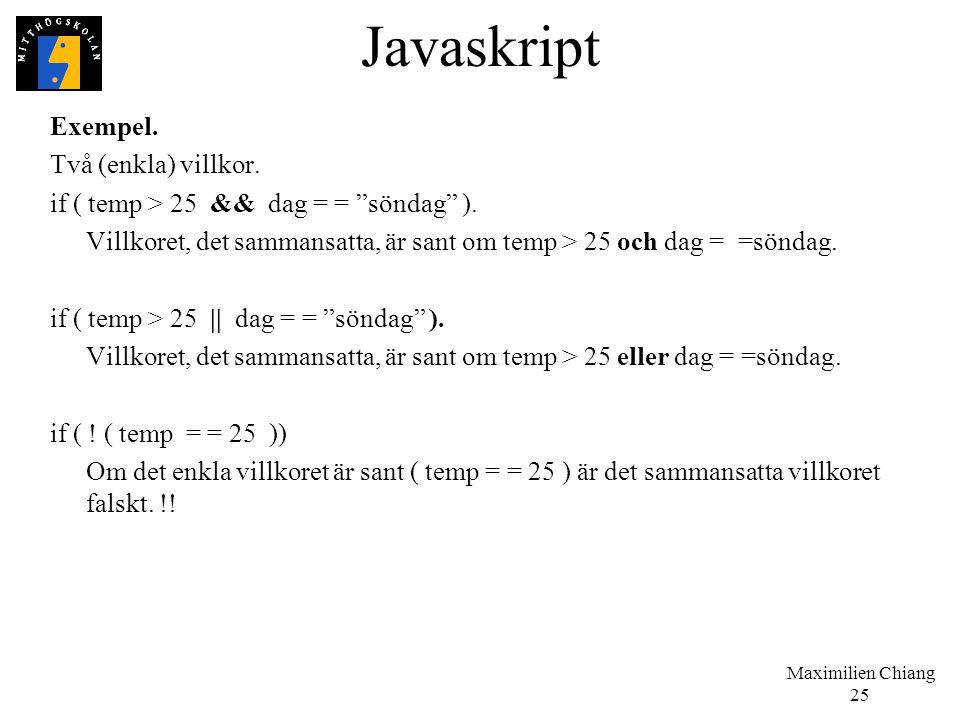 """Maximilien Chiang 25 Javaskript Exempel. Två (enkla) villkor. if ( temp > 25 && dag = = """"söndag"""" ). Villkoret, det sammansatta, är sant om temp > 25 o"""