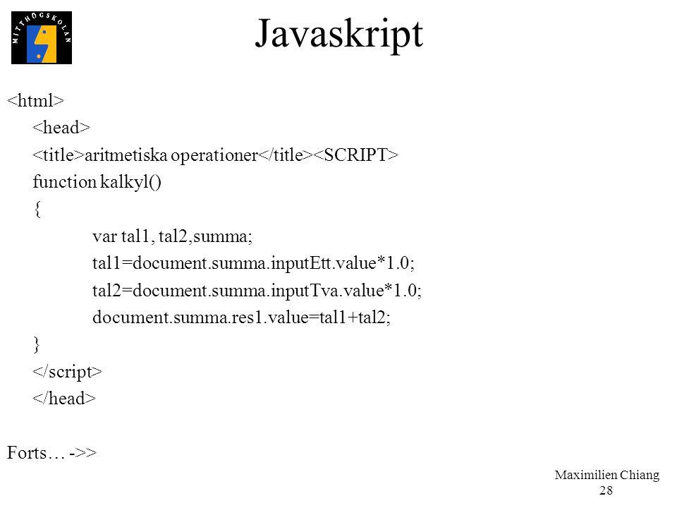 Maximilien Chiang 28 Javaskript aritmetiska operationer function kalkyl() { var tal1, tal2,summa; tal1=document.summa.inputEtt.value*1.0; tal2=documen