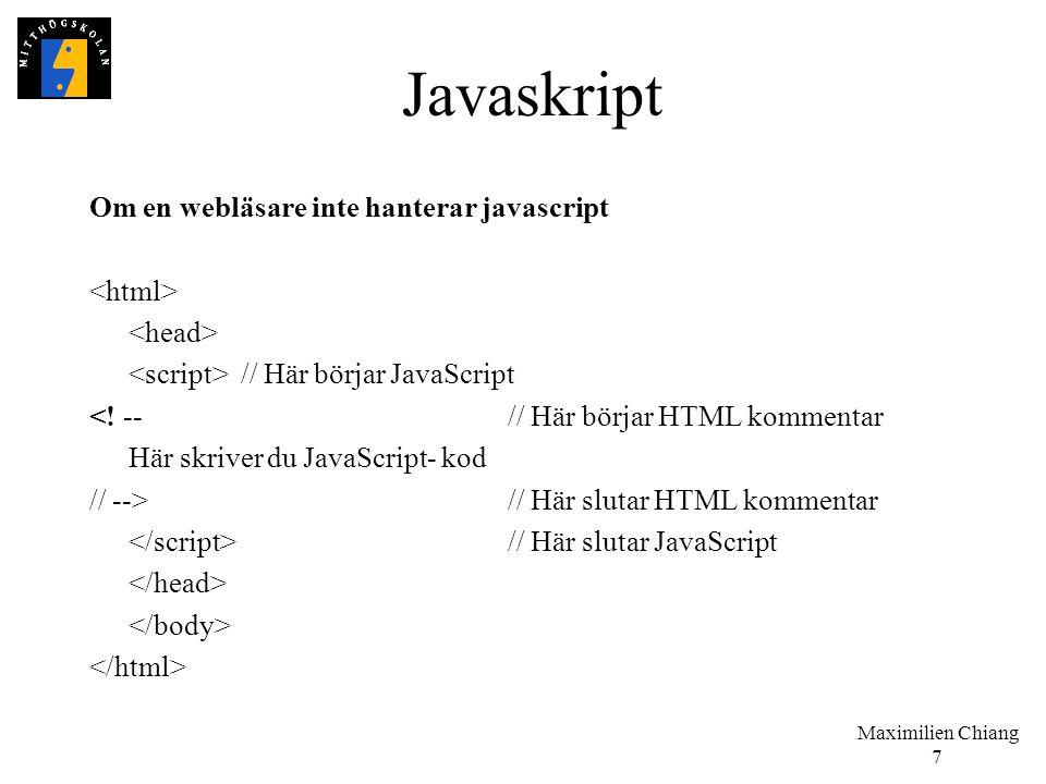 Maximilien Chiang 7 Javaskript Om en webläsare inte hanterar javascript // Här börjar JavaScript <! --// Här börjar HTML kommentar Här skriver du Java