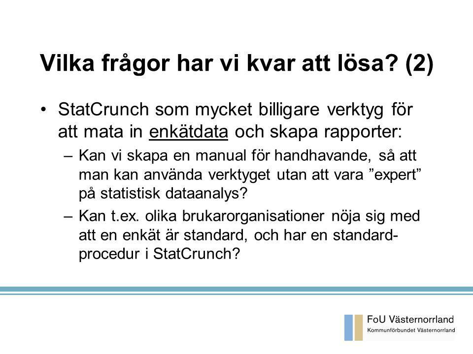 KA 2003-03-26 Vilka frågor har vi kvar att lösa? (2) StatCrunch som mycket billigare verktyg för att mata in enkätdata och skapa rapporter: –Kan vi sk