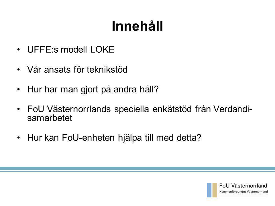 Innehåll UFFE:s modell LOKE Vår ansats för teknikstöd Hur har man gjort på andra håll? FoU Västernorrlands speciella enkätstöd från Verdandi- samarbet