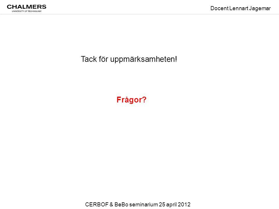 Tack för uppmärksamheten! Frågor Docent Lennart Jagemar CERBOF & BeBo seminarium 25 april 2012