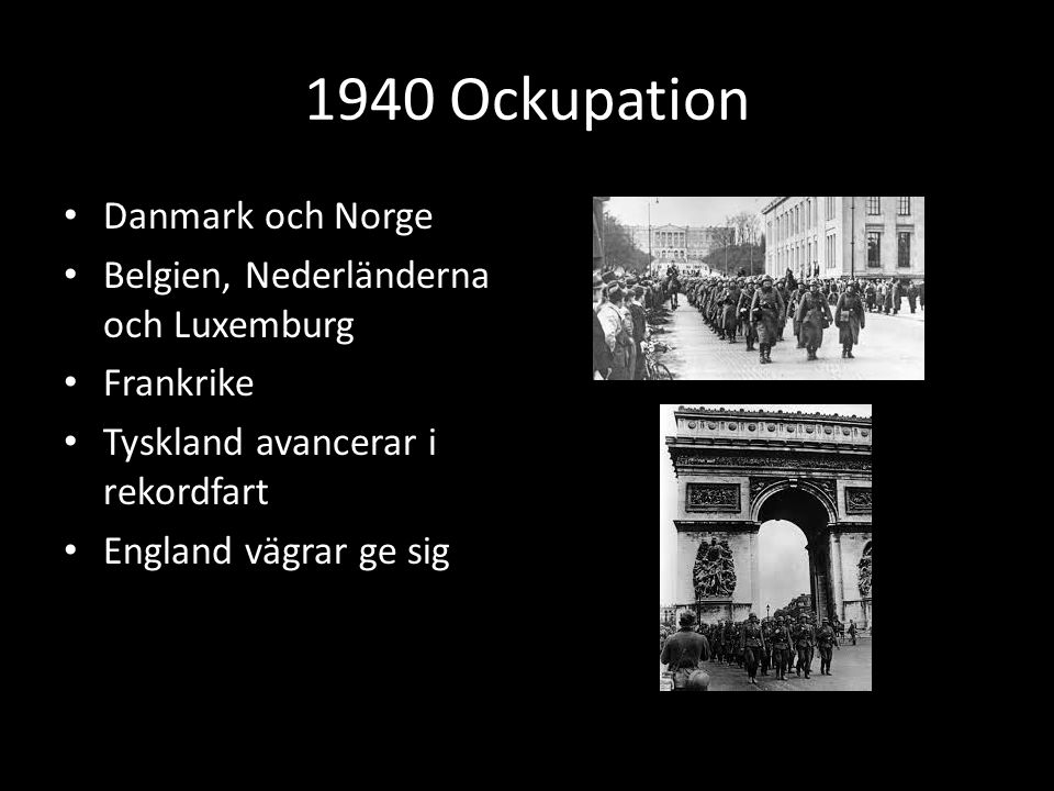 1940 Ockupation Danmark och Norge Belgien, Nederländerna och Luxemburg Frankrike Tyskland avancerar i rekordfart England vägrar ge sig