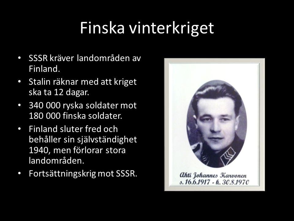 Finska vinterkriget SSSR kräver landområden av Finland. Stalin räknar med att kriget ska ta 12 dagar. 340 000 ryska soldater mot 180 000 finska soldat