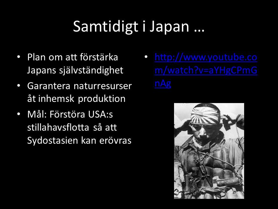 Samtidigt i Japan … Plan om att förstärka Japans självständighet Garantera naturresurser åt inhemsk produktion Mål: Förstöra USA:s stillahavsflotta så
