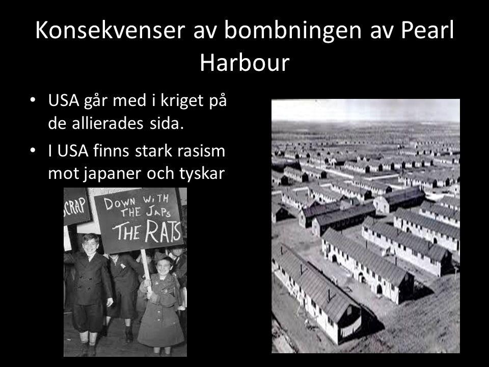 Konsekvenser av bombningen av Pearl Harbour USA går med i kriget på de allierades sida. I USA finns stark rasism mot japaner och tyskar