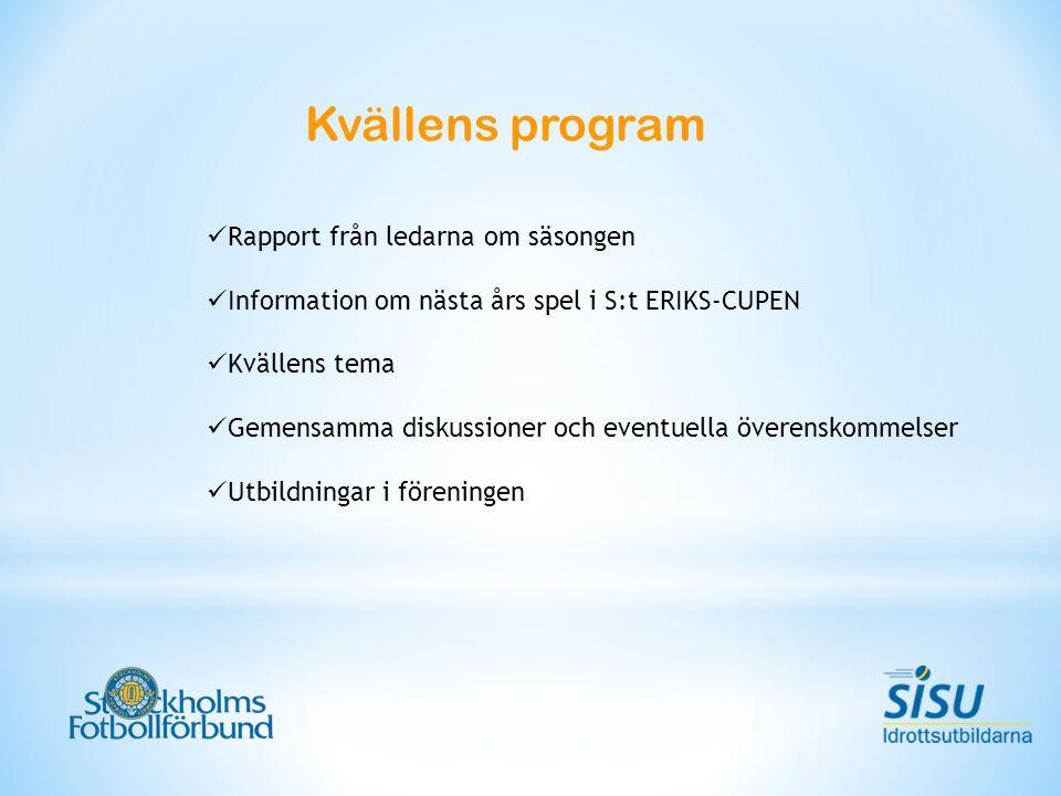 Kvällens program Rapport från ledarna om säsongen Information om nästa års spel i S:t ERIKS-CUPEN Kvällens tema Gemensamma diskussioner och eventuella