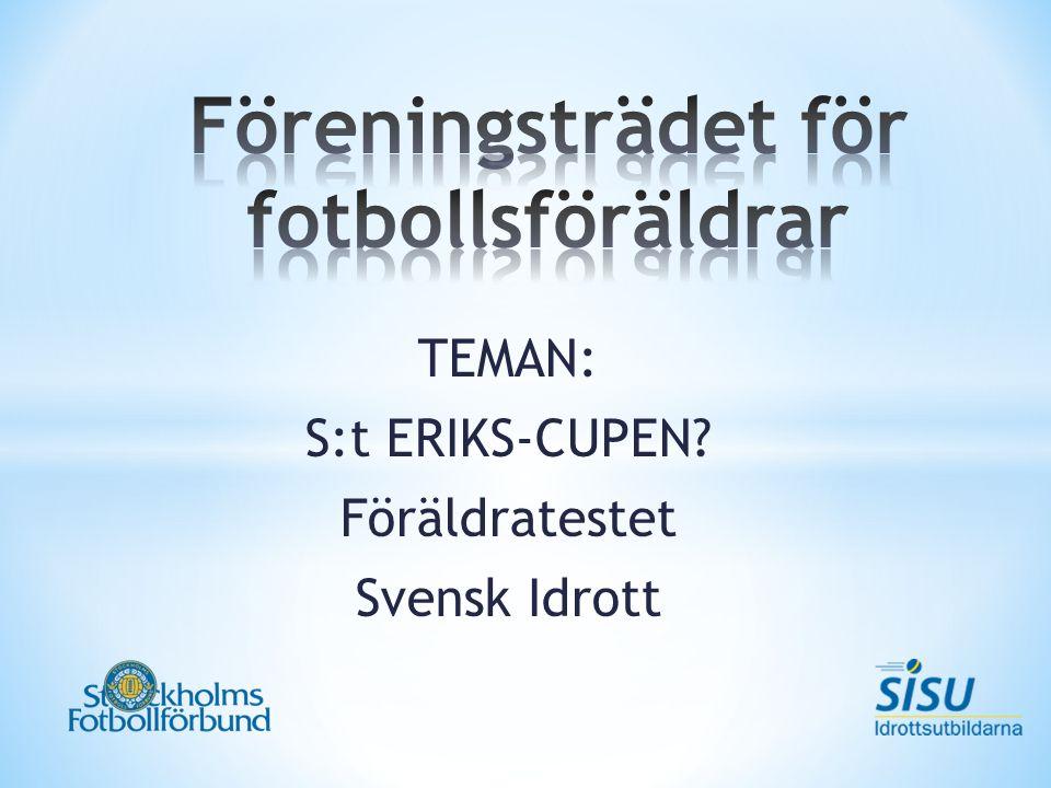 TEMAN: S:t ERIKS-CUPEN? Föräldratestet Svensk Idrott