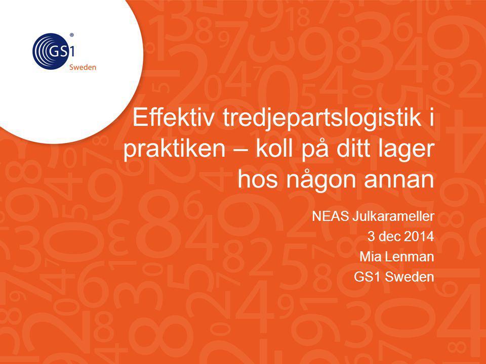 Effektiv tredjepartslogistik i praktiken – koll på ditt lager hos någon annan NEAS Julkarameller 3 dec 2014 Mia Lenman GS1 Sweden