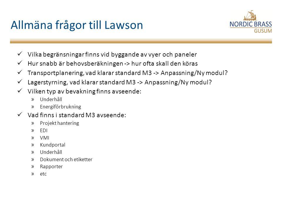 Allmäna frågor till Lawson Vilka begränsningar finns vid byggande av vyer och paneler Hur snabb är behovsberäkningen -> hur ofta skall den köras Transportplanering, vad klarar standard M3 -> Anpassning/Ny modul.