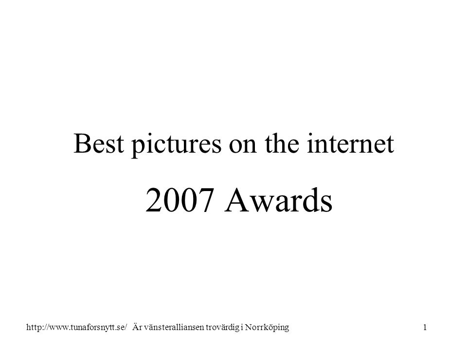 Best pictures on the internet 2007 Awards 1http://www.tunaforsnytt.se/ Är vänsteralliansen trovärdig i Norrköping