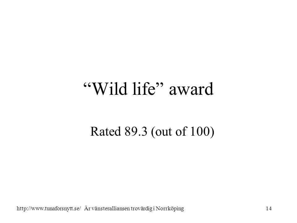 Wild life award Rated 89.3 (out of 100) 14http://www.tunaforsnytt.se/ Är vänsteralliansen trovärdig i Norrköping